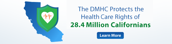 The DMHC protects the health care rights of more than 26 million Californian's.